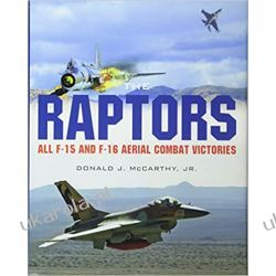 The Raptors: All F-15 and F-16 Aerial Combat Victories Lotnictwo