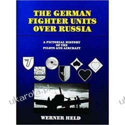 GERMAN FIGHTER UNITS OVER RUSSIA: A Pictorial History of the Pilots and Aircraft Lotnictwo