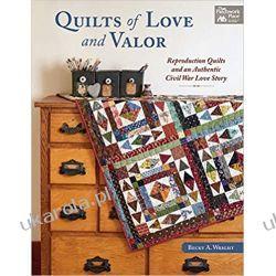 Quilts of Love and Valor: Reproduction Quilts and an Authentic Civil War Love Story