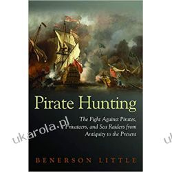 Pirate Hunting: The Fight Against Pirates, Privateers, and Sea Raiders from Antiquity to the Present Książki obcojęzyczne