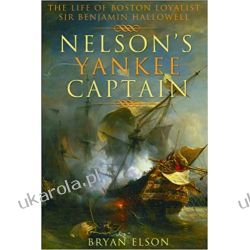 Nelson's Yankee Captain: The Life of Boston Loyalist Sir Benjamin Hallowell  Książki obcojęzyczne