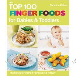 The Top 100 Finger Foods for babies & toddlers Rodzina, ciąża, wychowanie