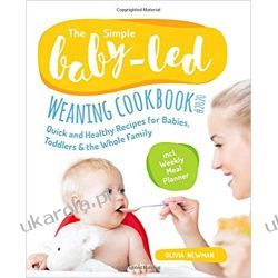 The Simple Baby-Led Weaning Cookbook #2020: Quick and Healthy Recipes for Babies, Toddlers & The Whole Family incl. Weakly Meal Planner Rodzina, ciąża, wychowanie