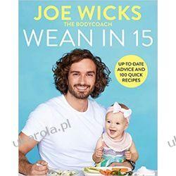 Wean in 15: Up-to-date Advice and 100 Quick Recipes Rodzina, ciąża, wychowanie