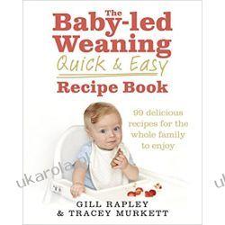 The Baby-led Weaning Quick and Easy Recipe Book Rodzina, ciąża, wychowanie