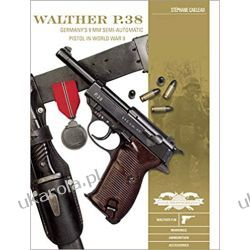 Walther P.38: Germany's 9 mm Semiautomatic Pistol in World War II (Classic Guns of the World)