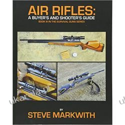 Air Rifles: A Buyer's and Shooter's Guide: Volume 3 (Survival Guns) Zagraniczne