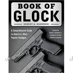 Book of Glock: A Comprehensive Guide to America's Most Popular Handgun  Broń palna