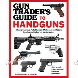 Gun Trader's Guide to Handguns: A Comprehensive, Fully Illustrated Reference for Modern Handguns with Current Market Values Broń palna