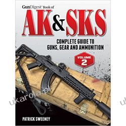 Gun Digest Book of the AK & SKS: Complete Guide to Guns, Gear and Ammunition, Vol. 2 Broń palna