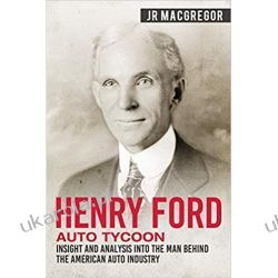 Henry Ford - Auto Tycoon: Insight and Analysis into the Man Behind the American Auto Industry Kampanie i bitwy