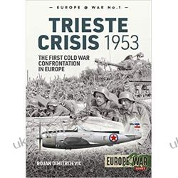The Trieste Crisis 1953: The First Cold War Confrontation in Europe (Europe@War)
