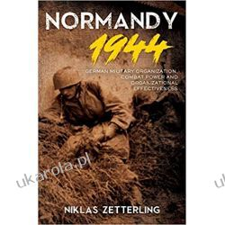 Normandy 1944: German Military Organization, Combat Power and Organizational Effectiveness Pozostałe