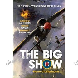The Big Show: The Classic Account of WWII Aerial Combat Po angielsku