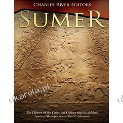 Sumer: The History of the Cities and Culture that Established Ancient Mesopotamia's First Civilization Książki obcojęzyczne