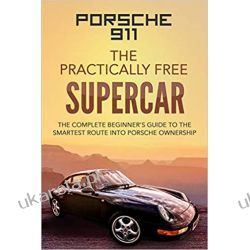 Porsche 911: The Practically Free Supercar: The Complete Beginners Guide to the Smartest Route into Porsche Ownership Pozostałe