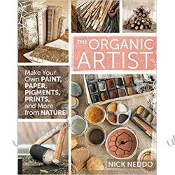 The Organic Artist: Make Your Own Paint, Paper, Pigments, Prints and More from Nature Mundury, odznaki i odznaczenia