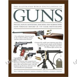 The Illustrated World Encyclopedia of Guns: Pistols, Rifles, Revolvers, Machine and Submachine Guns Through History in 1100 Clear Photographs  Lotnictwo