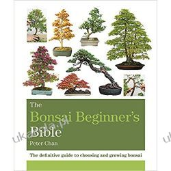 The Bonsai Beginner's Bible: The definitive guide to choosing and growing bonsai (Octopus Bible Series) Kalendarze ścienne