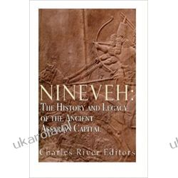 Nineveh: The History and Legacy of the Ancient Assyrian Capital Książki obcojęzyczne