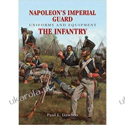 Napoleon's Imperial Guard Uniforms and Equipment: The Infantry (Uniforms & Equipment) Pozostałe
