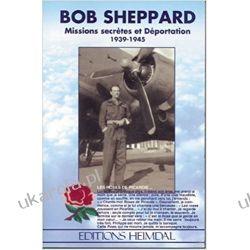 Bob Sheppard: Missions Secrètes et Déportation, 1939-1945 Pozostałe