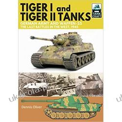 Tiger I and Tiger II Tanks, German Army and Waffen-SS, The Last Battles in the West, 1945 (Tank Craft)  Pozostałe