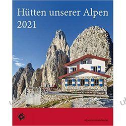 Kalendarz Chaty w naszych Alpach Huts in our Alps 2021 Calendar Książki i Komiksy