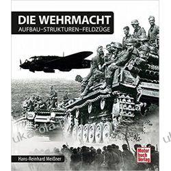 Die Wehrmacht Aufbau - Strukturen - Feldzüge Kampanie i bitwy