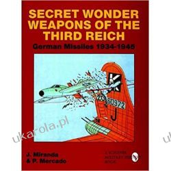 Secret Wonder Weapons of the Third Reich: German Missiles 1934-1945 Lotnictwo