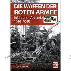 Die Waffen der Roten Armee: Infanterie - Artillerie 1939-1945 Kampanie i bitwy
