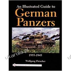 An Illustrated Guide to German Panzers 1935-1945 Książki i Komiksy
