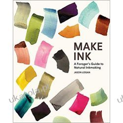 Make Ink: A Forager's Guide to Natural Inkmaking Pozostałe
