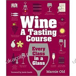 Wine A Tasting Course: Every Class in a Glass Pozostałe
