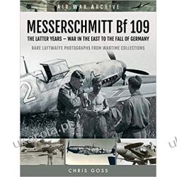 MESSERSCHMITT Bf 109: The Latter Years - War in the East to the Fall of Germany Książki i Komiksy