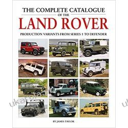 The Complete Catalogue of the Land Rover: Production Variants from Series 1 to Defender Motoryzacja, transport