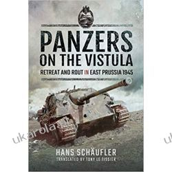 Panzers on the Vistula: Retreat and Rout in East Prussia 1945 Pozostałe