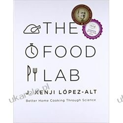 The Food Lab: Better Home Cooking Through Science Książki i Komiksy