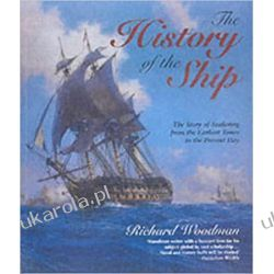 HISTORY OF THE SHIP: The Comprehensive Story of Seafaring from the Earliest Times to the Present Day Militaria, broń, wojskowość