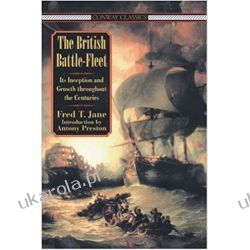 BRITISH BATTLE FLEET: Its Inception and Growth Throughout the Centuries (Conway Classics) Marynarka Wojenna