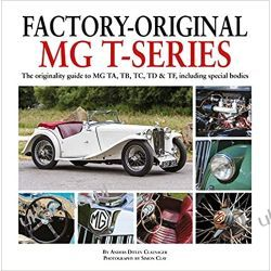 Factory-Original MG T Series: The originality guide to MG, TA, TB, TC, TD & TF including special bodies Motoryzacja, transport