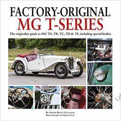 Factory-Original MG T Series: The originality guide to MG, TA, TB, TC, TD & TF including special bodies Samochody