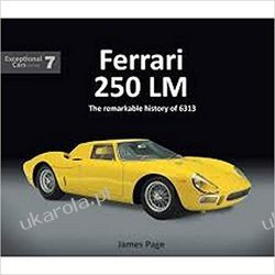 Ferrari 250 LM: The remarkable history of 6313 (Exceptional Cars) Motoryzacja, transport