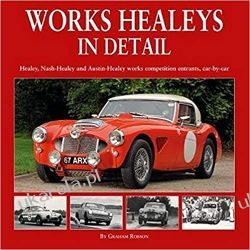 Works Healeys In Detail: Healey, Nash-Healey and Austin-Healey works competition entrants, car by car Książki i Komiksy