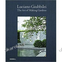 Luciano Giubbilei The Art of Making Gardens Dom i ogród