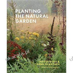 Planting the Natural Garden Dom i ogród