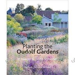 Planting the Oudolf Gardens at Hauser & Wirth Somerset Poradniki i albumy