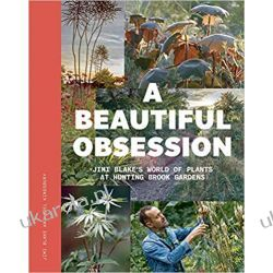 A Beautiful Obsession Jimi Blake's World of Plants at Hunting Brook Gardens Poradniki i albumy