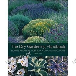 The Dry Gardening Handbook Plants and Practices for a Changing Climate  Poradniki i albumy
