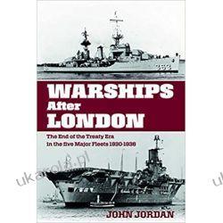 Warships After London The End of the Treaty Era in the Five Major Fleets, 1930-1936 XX-lecie międzywojenne